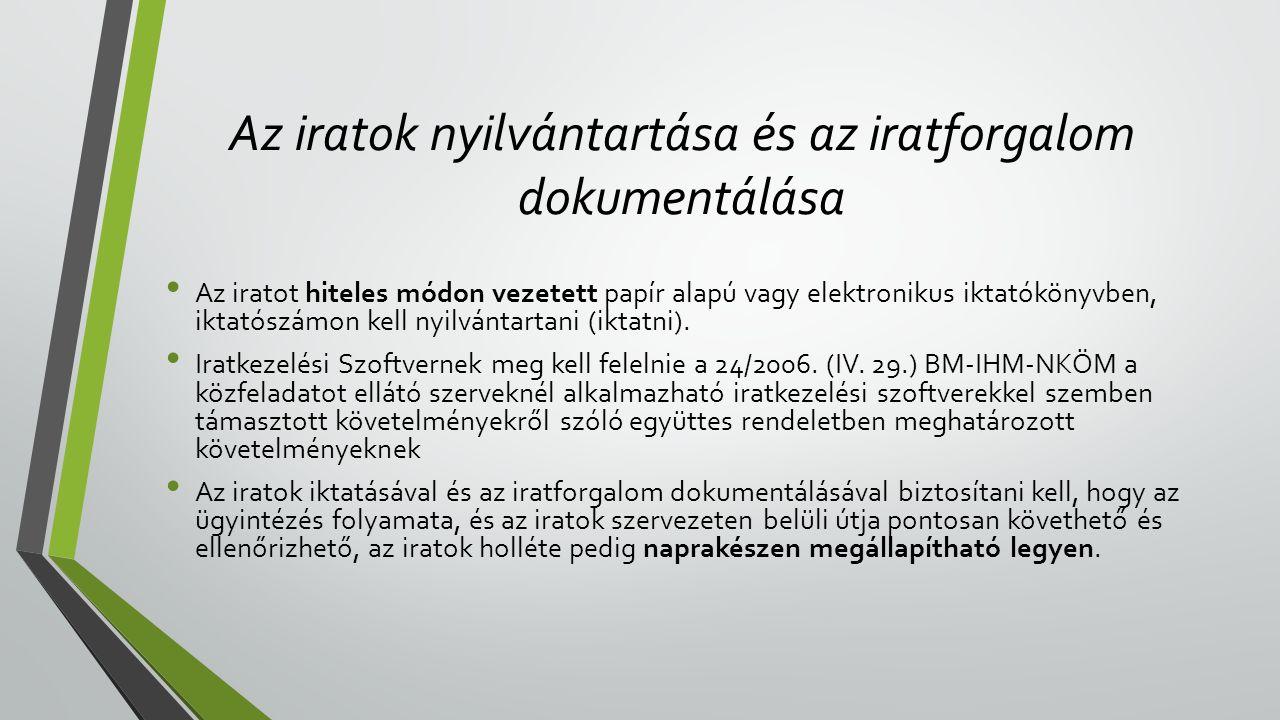 Az iratok nyilvántartása és az iratforgalom dokumentálása • Az iratot hiteles módon vezetett papír alapú vagy elektronikus iktatókönyvben, iktatószámon kell nyilvántartani (iktatni).