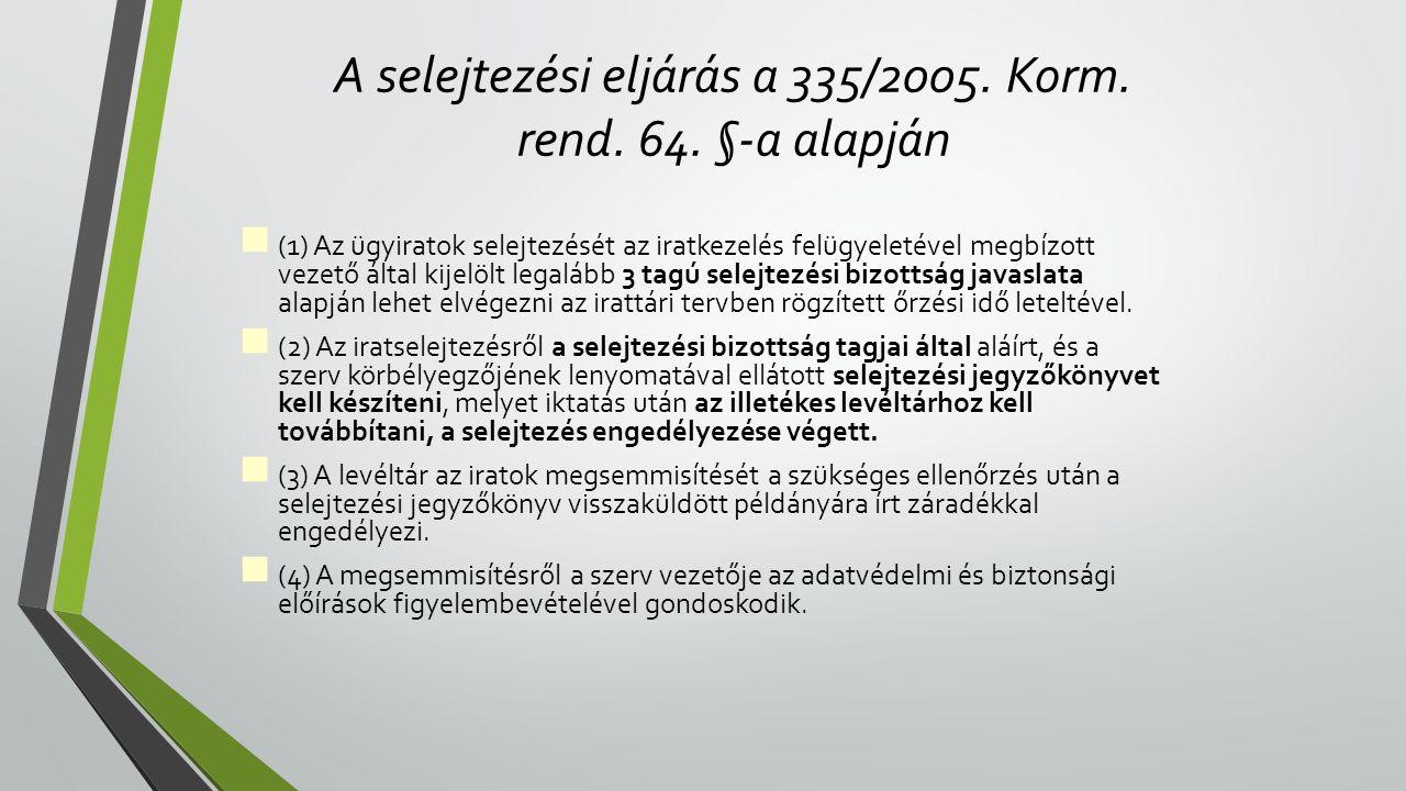 A selejtezési eljárás a 335/2005.Korm. rend. 64.