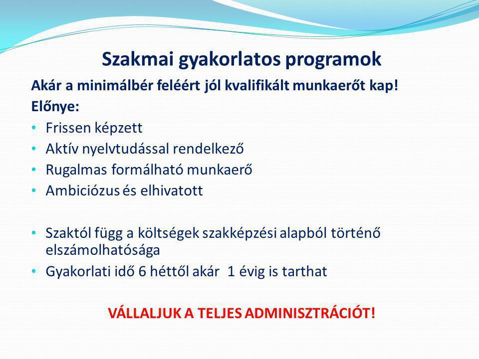 Szakmai gyakorlatos programok Akár a minimálbér feléért jól kvalifikált munkaerőt kap.