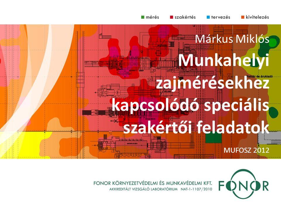 MUFOSZ 2012 Márkus Miklós Munkahelyi zajmérésekhez kapcsolódó speciális szakértői feladatok