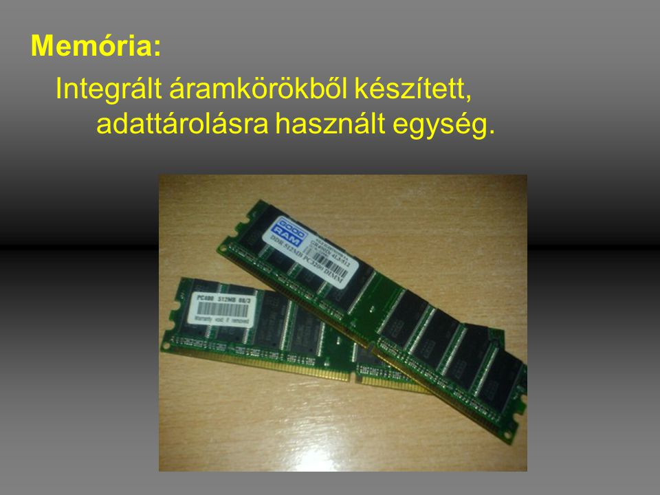 Memória: Integrált áramkörökből készített, adattárolásra használt egység.