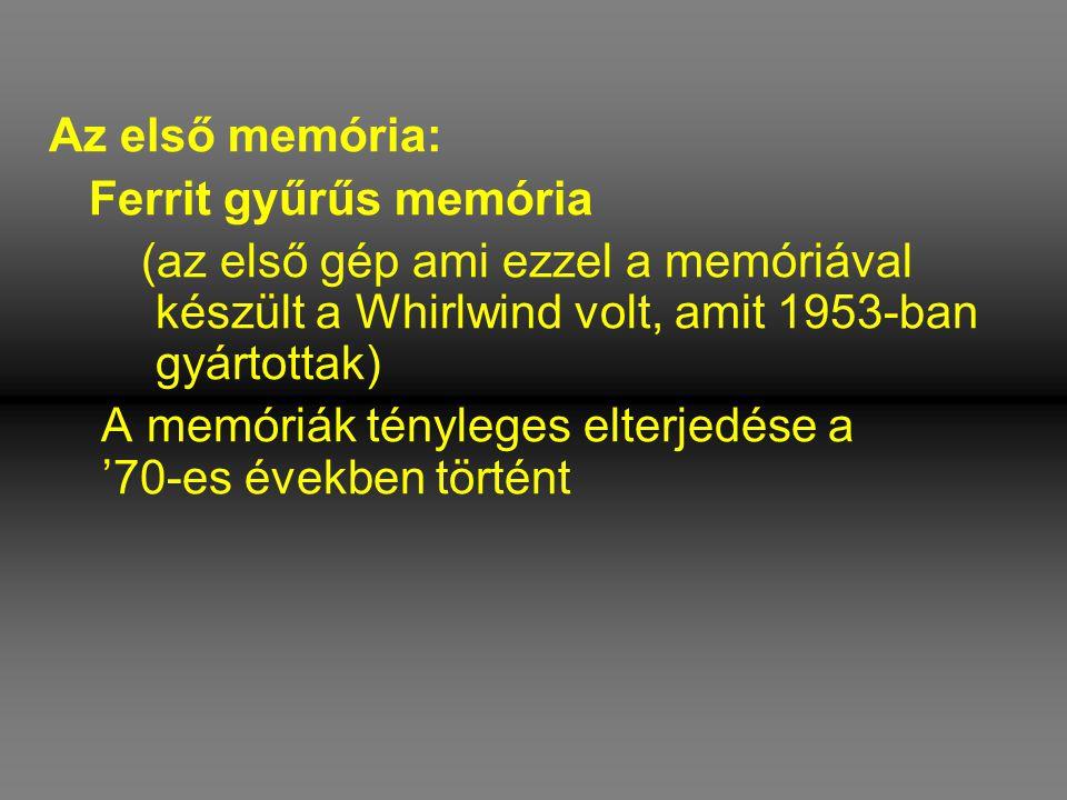 Az első memória: Ferrit gyűrűs memória (az első gép ami ezzel a memóriával készült a Whirlwind volt, amit 1953-ban gyártottak) A memóriák tényleges el