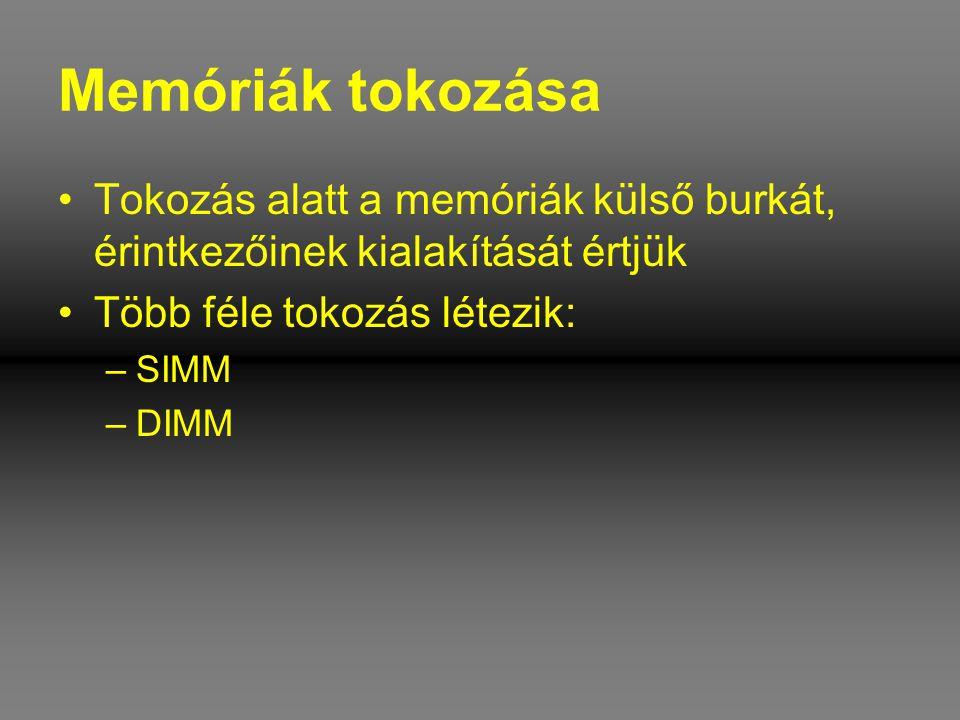 Memóriák tokozása •Tokozás alatt a memóriák külső burkát, érintkezőinek kialakítását értjük •Több féle tokozás létezik: –SIMM –DIMM
