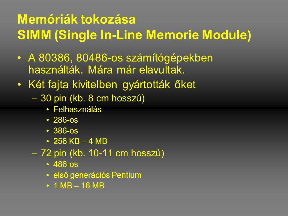 Memóriák tokozása SIMM (Single In-Line Memorie Module) •A 80386, 80486-os számítógépekben használták. Mára már elavultak. •Két fajta kivitelben gyárto