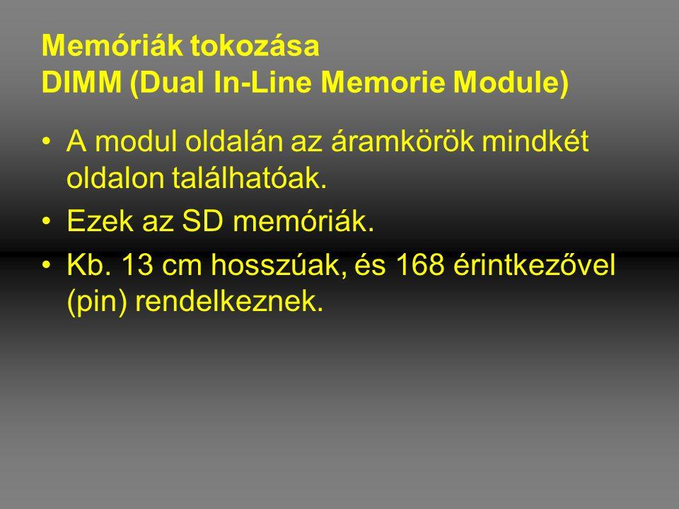 Memóriák tokozása DIMM (Dual In-Line Memorie Module) •A modul oldalán az áramkörök mindkét oldalon találhatóak. •Ezek az SD memóriák. •Kb. 13 cm hossz