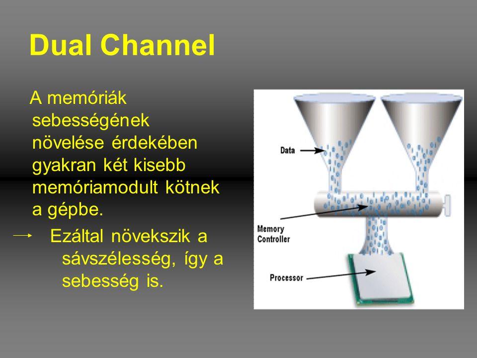 Dual Channel A memóriák sebességének növelése érdekében gyakran két kisebb memóriamodult kötnek a gépbe. Ezáltal növekszik a sávszélesség, így a sebes