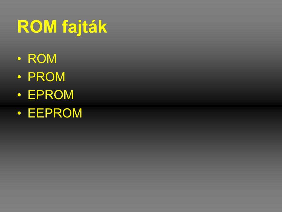 ROM fajták •ROM •PROM •EPROM •EEPROM