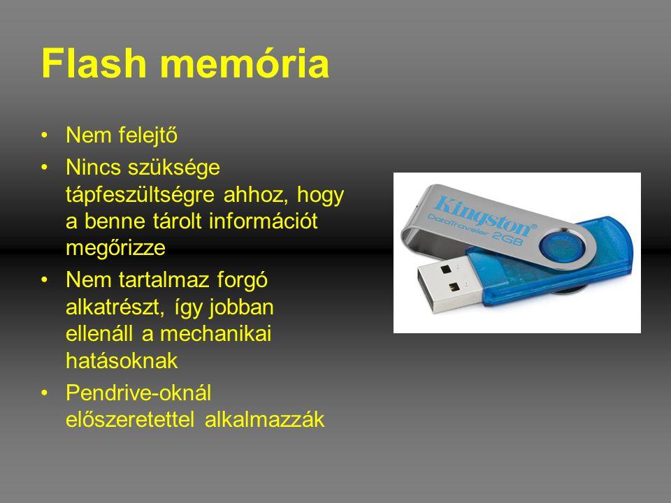 Flash memória •Nem felejtő •Nincs szüksége tápfeszültségre ahhoz, hogy a benne tárolt információt megőrizze •Nem tartalmaz forgó alkatrészt, így jobba