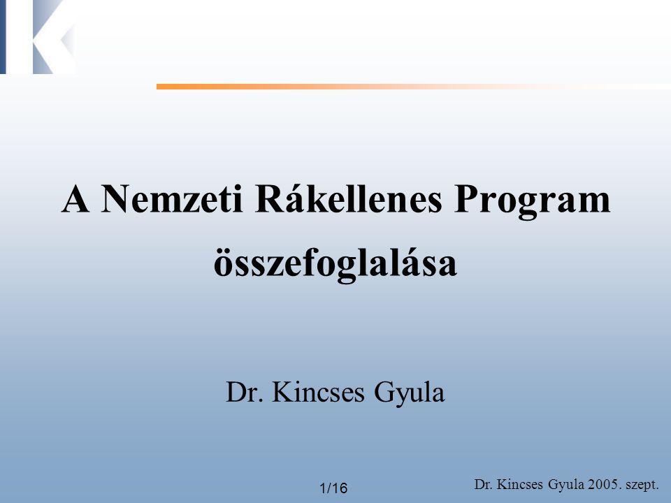 Dr. Kincses Gyula 2005. szept. 1/16 A Nemzeti Rákellenes Program összefoglalása Dr. Kincses Gyula