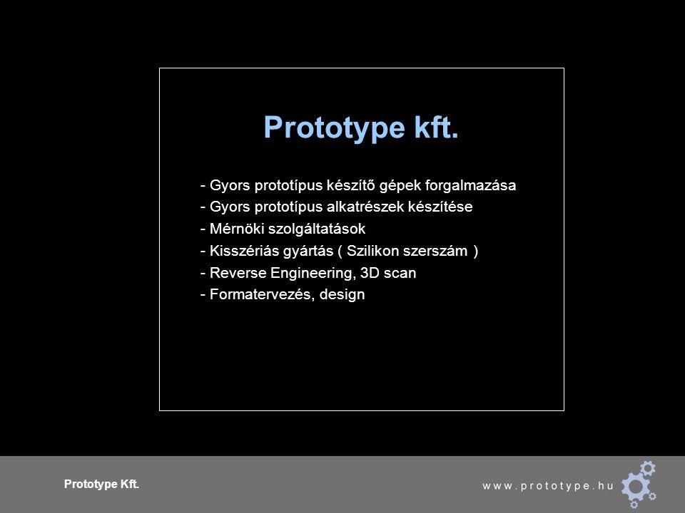 Prototype Kft. Prototype kft. - Gyors prototípus készítő gépek forgalmazása - Gyors prototípus alkatrészek készítése - Mérnöki szolgáltatások - Kisszé