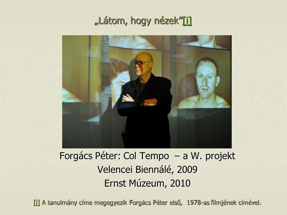 Forgács Péter: Col Tempo – a W. projekt Velencei Biennálé, 2009 Ernst Múzeum, 2010 [i][i] A tanulmány címe megegyezik Forgács Péter első, 1978-as film