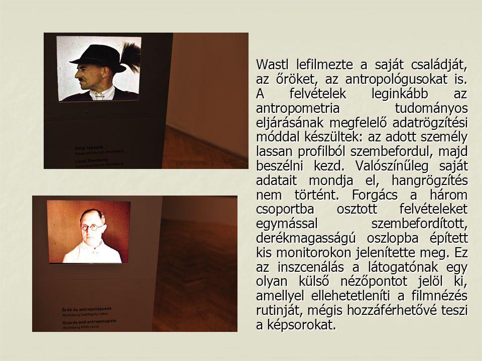 Wastl lefilmezte a saját családját, az őröket, az antropológusokat is.