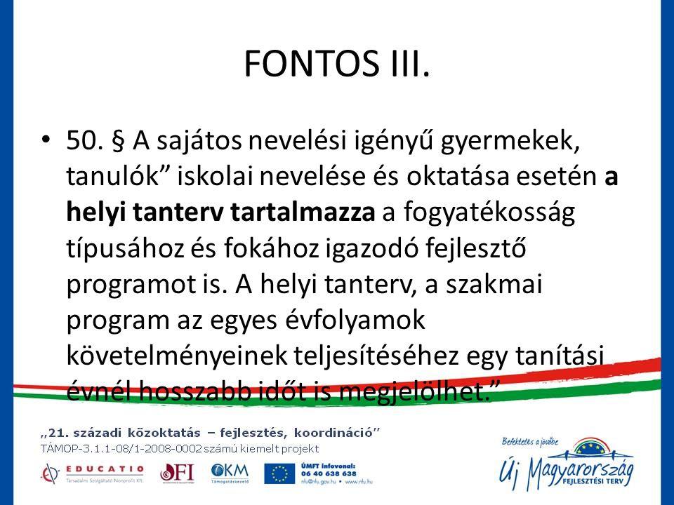 """FONTOS III. • 50. § A sajátos nevelési igényű gyermekek, tanulók"""" iskolai nevelése és oktatása esetén a helyi tanterv tartalmazza a fogyatékosság típu"""