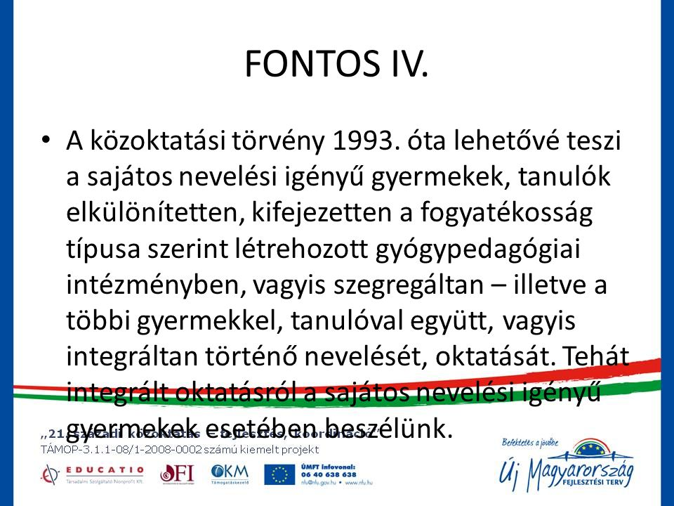 FONTOS IV.• A közoktatási törvény 1993.