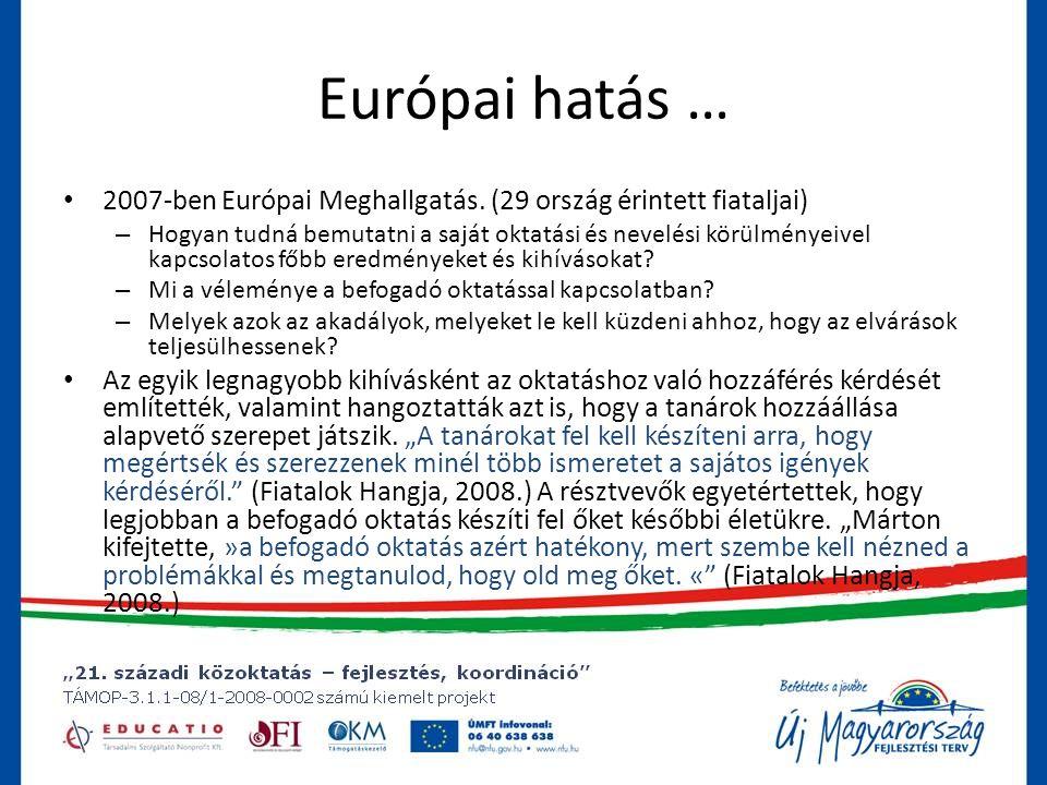 Európai hatás … • 2007-ben Európai Meghallgatás.