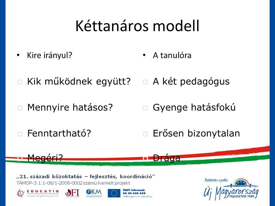 Kéttanáros modell • Kire irányul.• A tanulóra  Kik működnek együtt.