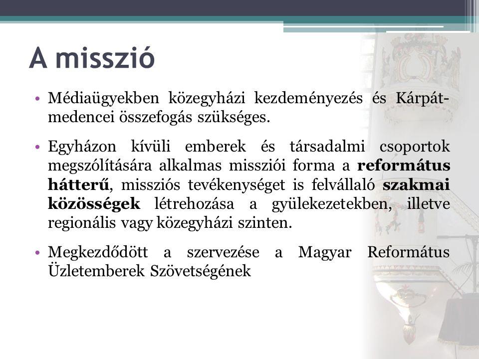 A misszió •Médiaügyekben közegyházi kezdeményezés és Kárpát- medencei összefogás szükséges.