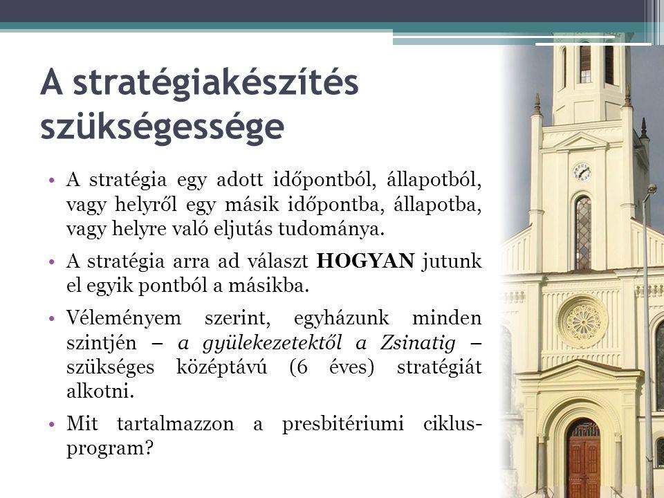 A stratégiakészítés szükségessége •A stratégia egy adott időpontból, állapotból, vagy helyről egy másik időpontba, állapotba, vagy helyre való eljutás tudománya.