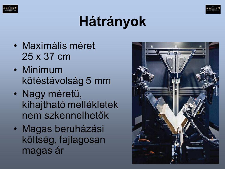Hátrányok •Maximális méret 25 x 37 cm •Minimum kötéstávolság 5 mm •Nagy méretű, kihajtható mellékletek nem szkennelhetők •Magas beruházási költség, fa