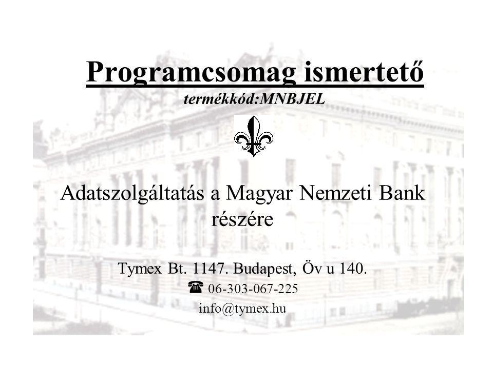 Adatszolgáltatás a Magyar Nemzeti Bank részére Tymex Bt. 1147. Budapest, Öv u 140.  06-303-067-225 info@tymex.hu Programcsomag ismertető termékkód:MN