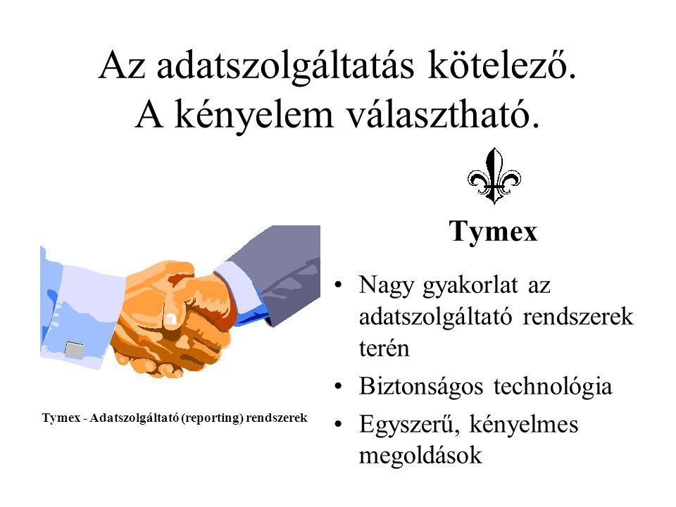 Az adatszolgáltatás kötelező. A kényelem választható. Tymex •Nagy gyakorlat az adatszolgáltató rendszerek terén •Biztonságos technológia •Egyszerű, ké