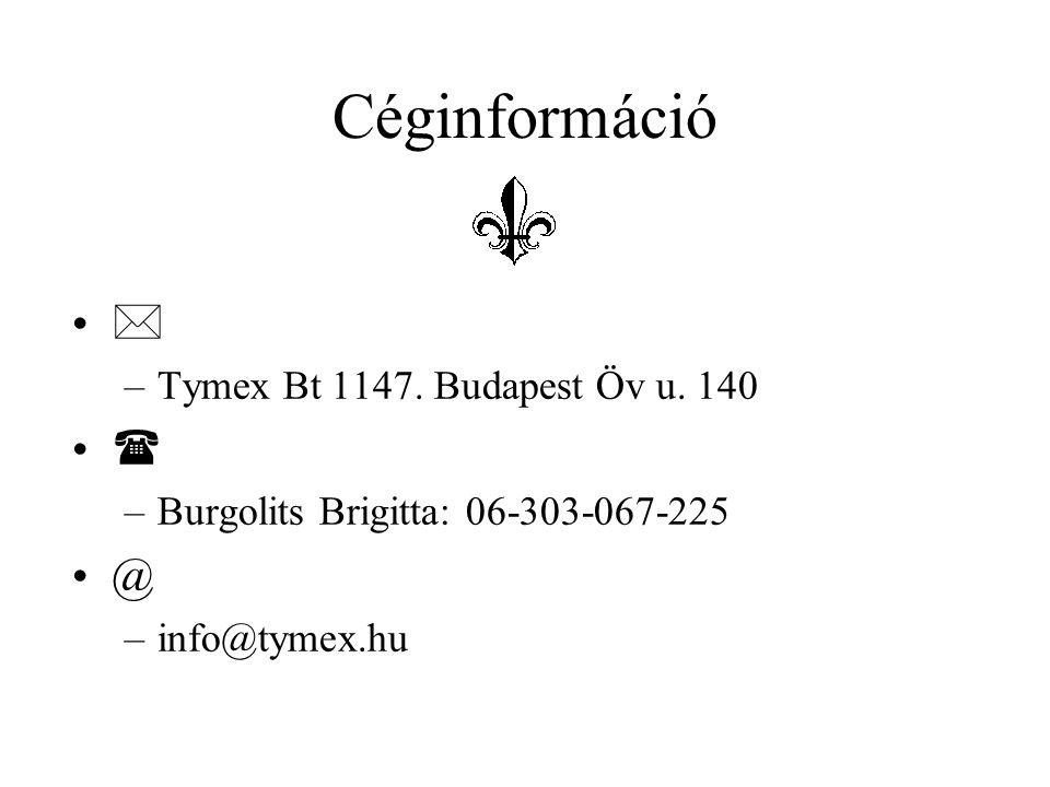 Céginformáció •  –Tymex Bt 1147. Budapest Öv u. 140 •  –Burgolits Brigitta: 06-303-067-225 •@ –info@tymex.hu