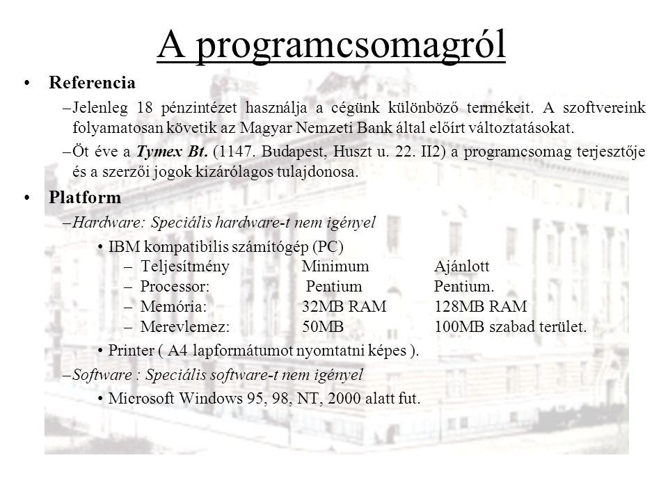 A programcsomagról •Referencia –Jelenleg 18 pénzintézet használja a cégünk különböző termékeit. A szoftvereink folyamatosan követik az Magyar Nemzeti