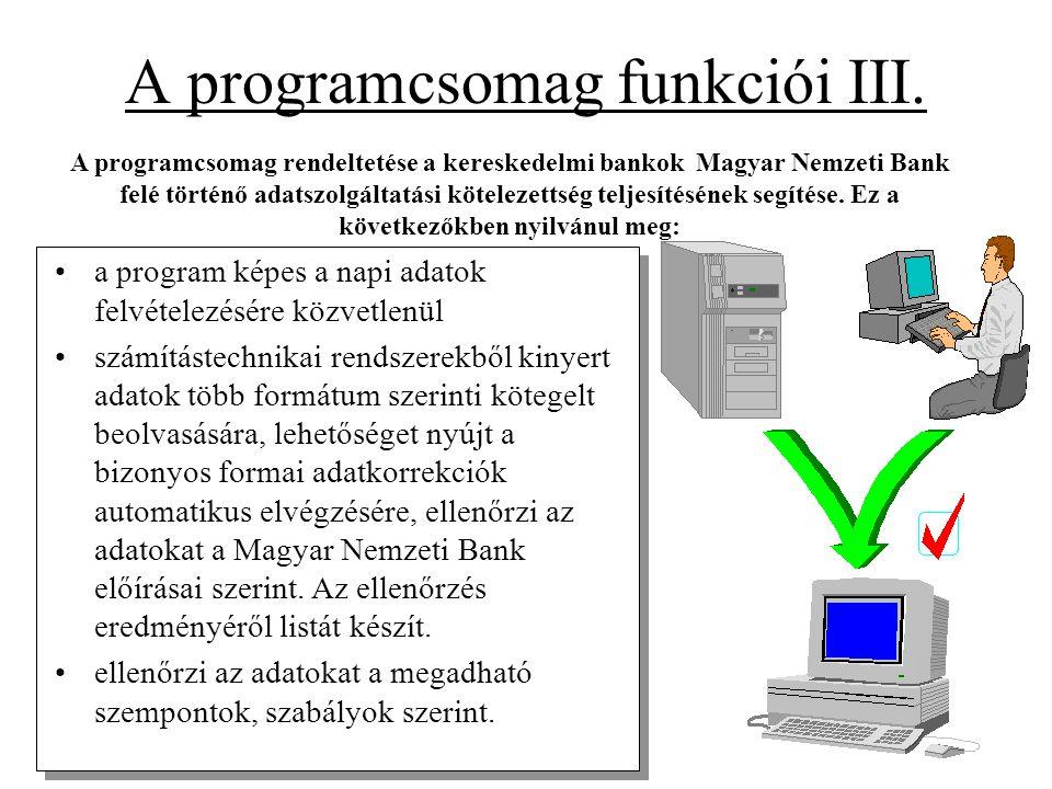 A programcsomag funkciói III. •a program képes a napi adatok felvételezésére közvetlenül •számítástechnikai rendszerekből kinyert adatok több formátum
