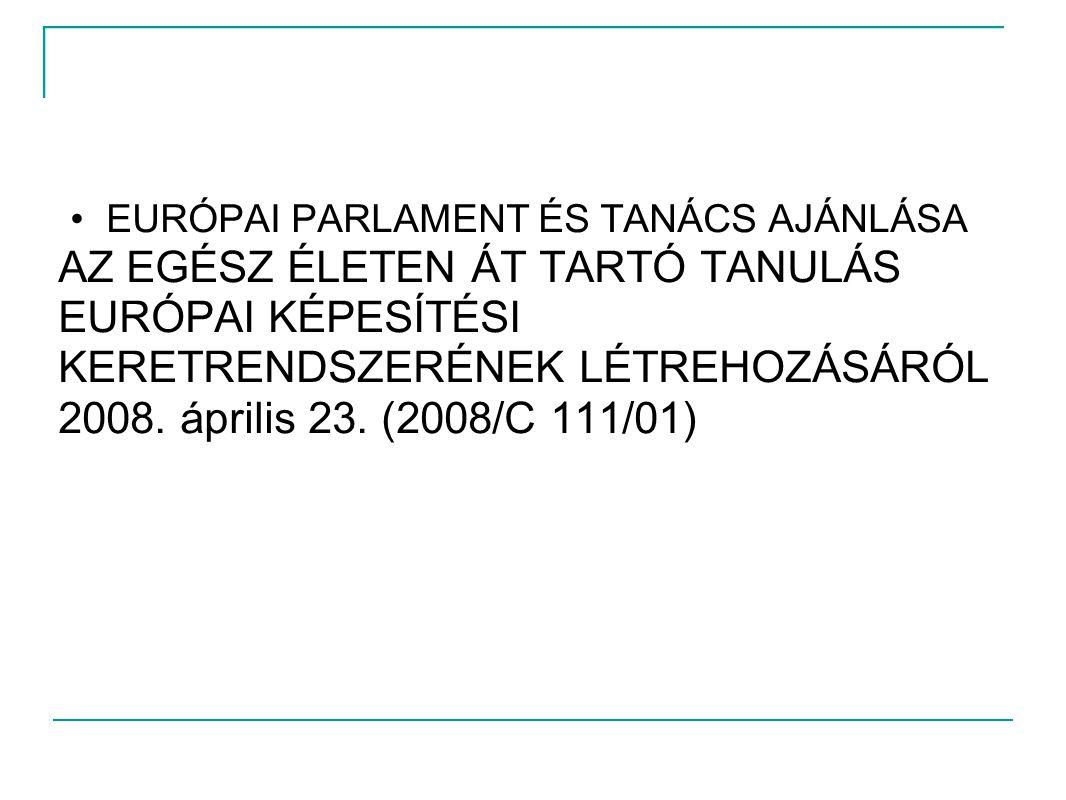 •EURÓPAI PARLAMENT ÉS TANÁCS AJÁNLÁSA AZ EGÉSZ ÉLETEN ÁT TARTÓ TANULÁS EURÓPAI KÉPESÍTÉSI KERETRENDSZERÉNEK LÉTREHOZÁSÁRÓL 2008. április 23. (2008/C 1
