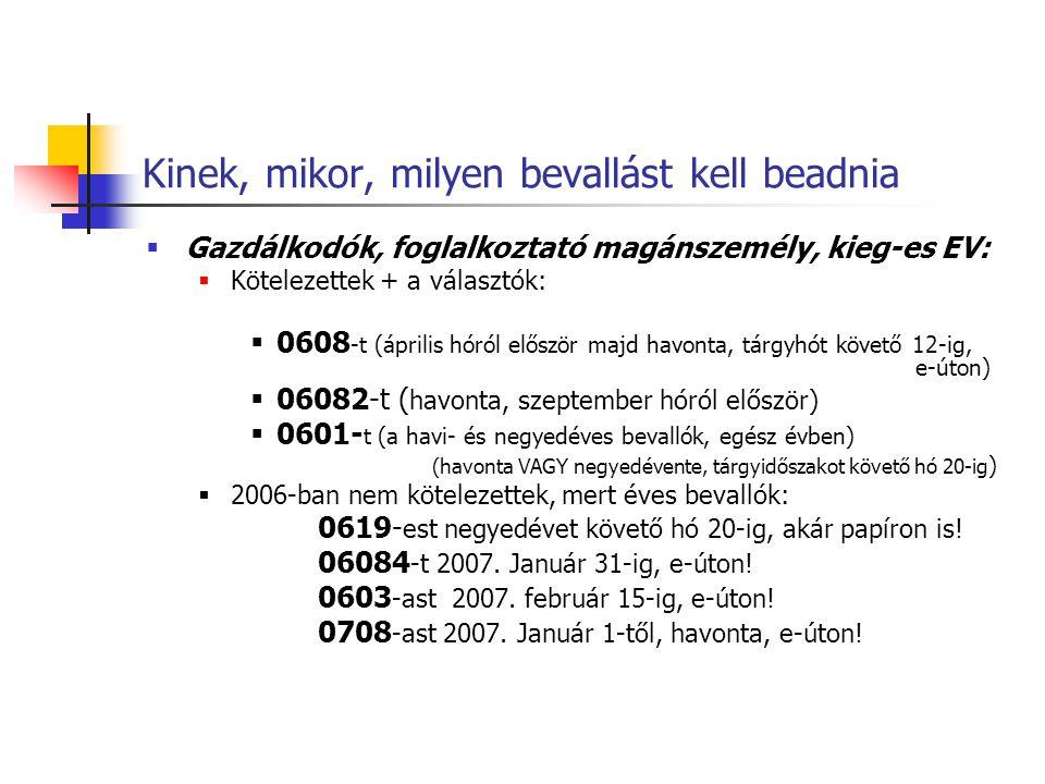 Kinek, mikor, milyen bevallást kell beadnia  Gazdálkodók, foglalkoztató magánszemély, kieg-es EV:  Kötelezettek + a választók:  0608 -t (április hó