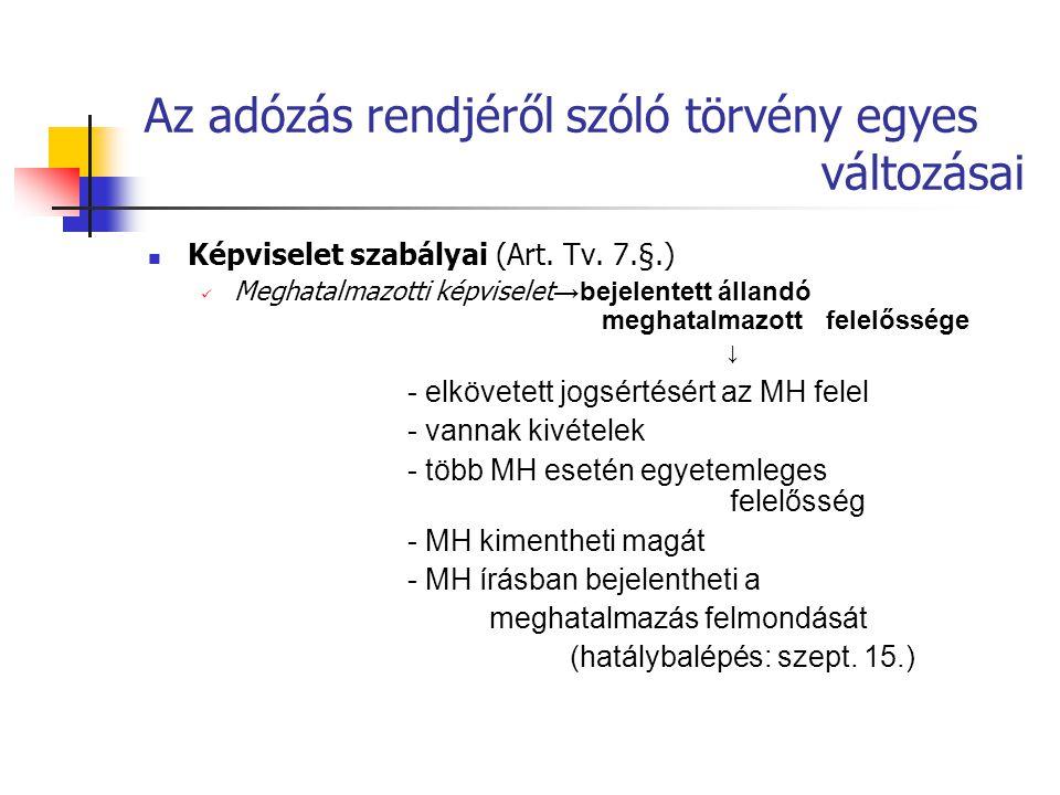 Az adózás rendjéről szóló törvény egyes változásai  Képviselet szabályai (Art. Tv. 7.§.)  Meghatalmazotti képviselet →bejelentett állandó meghatalma