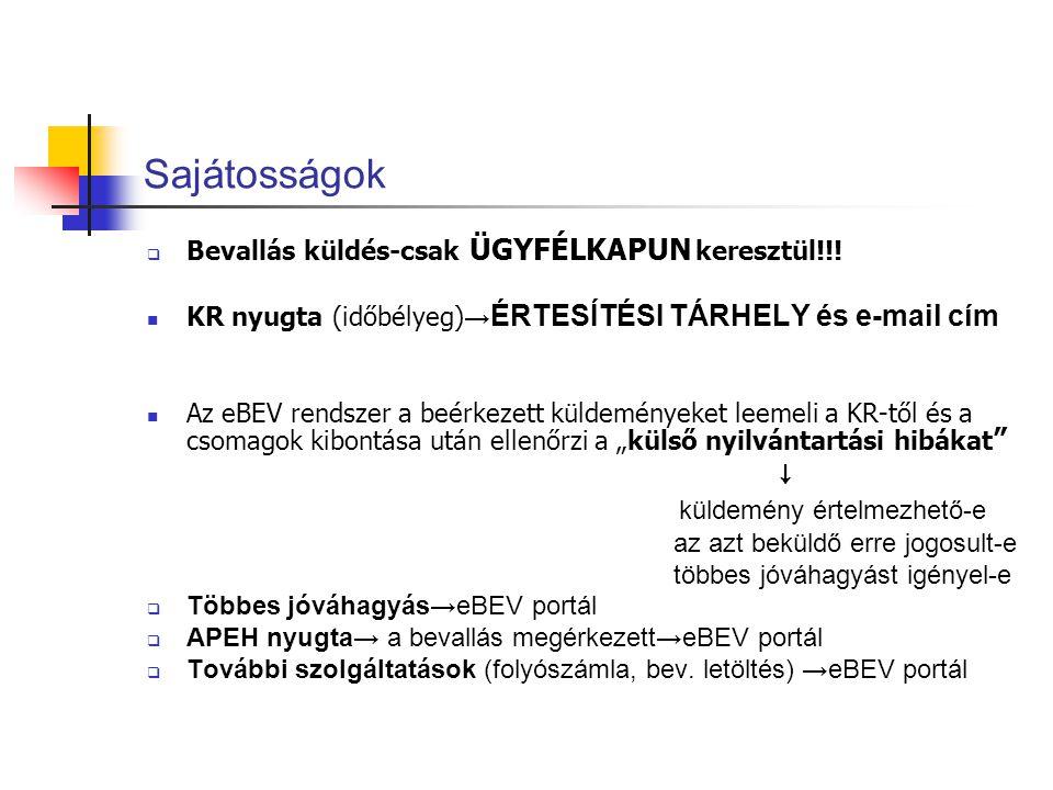 Sajátosságok  Bevallás küldés-csak ÜGYFÉLKAPUN keresztül!!!  KR nyugta (időbélyeg) → ÉRTESÍTÉSI TÁRHELY és e-mail cím  Az eBEV rendszer a beérkezet