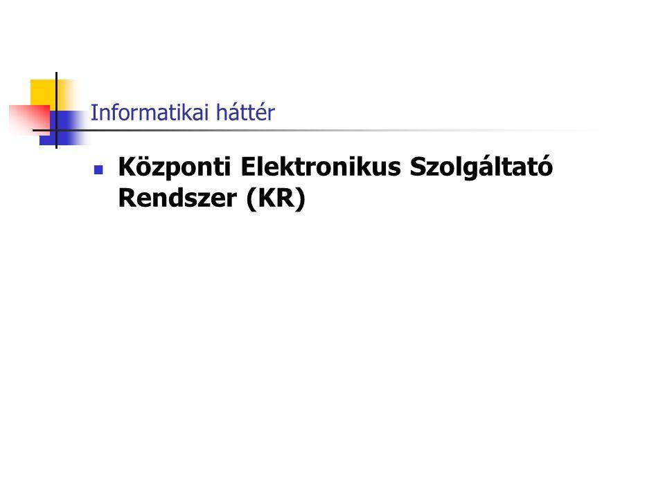 Informatikai háttér  Központi Elektronikus Szolgáltató Rendszer (KR)