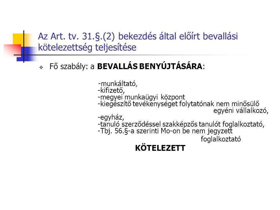 Az Art. tv. 31.§.(2) bekezdés által előírt bevallási kötelezettség teljesítése  Fő szabály: a BEVALLÁS BENYÚJTÁSÁRA: -munkáltató, -kifizető, -megyei