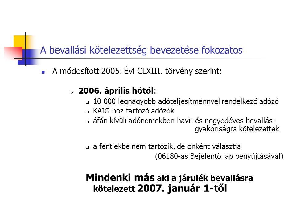 A bevallási kötelezettség bevezetése fokozatos  A módosított 2005. Évi CLXIII. törvény szerint:  2006. április hótól:  10 000 legnagyobb adóteljesí
