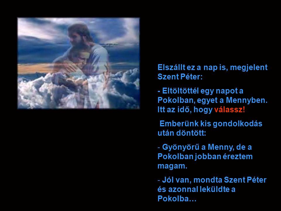 Szeretettel fogadták, mennyei nyugalomban. Isteni zene zúgott fenségesen. Politikusunk itt is feltalálta magát, mivel gátlástalan volt. Hárfát pengetv
