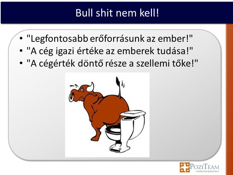 Bull shit nem kell.