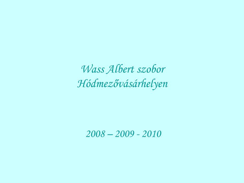 Wass Albert szobor Hódmezővásárhelyen 2008 – 2009 - 2010