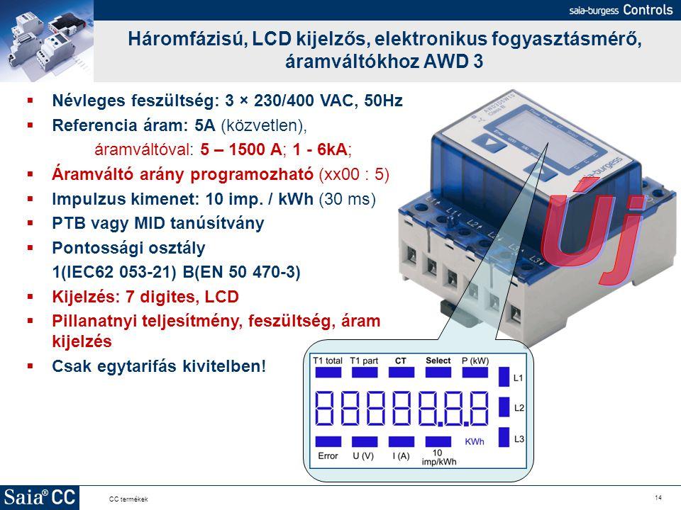 14 CC termékek Háromfázisú, LCD kijelzős, elektronikus fogyasztásmérő, áramváltókhoz AWD 3  Névleges feszültség: 3 × 230/400 VAC, 50Hz  Referencia á