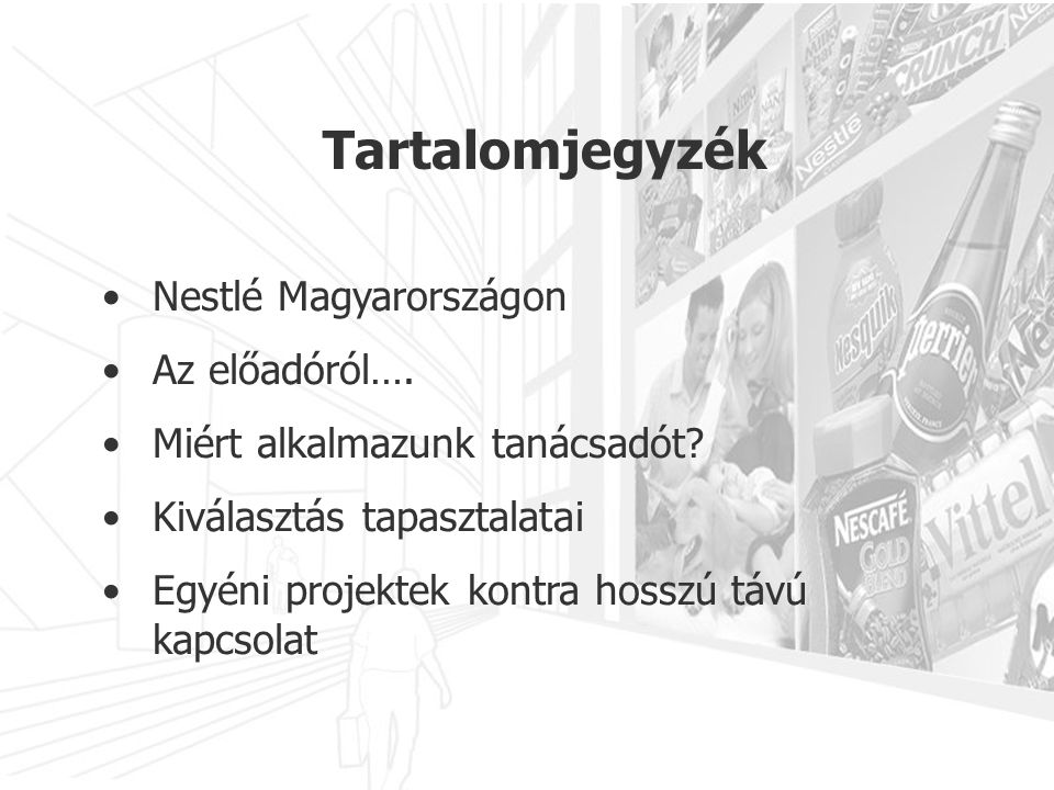 •Nestlé Magyarországon •Az előadóról…. •Miért alkalmazunk tanácsadót? •Kiválasztás tapasztalatai •Egyéni projektek kontra hosszú távú kapcsolat Tartal