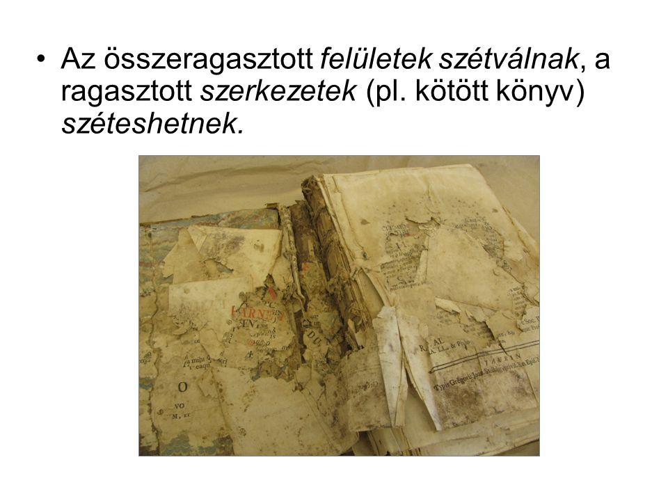 •Az összeragasztott felületek szétválnak, a ragasztott szerkezetek (pl. kötött könyv) széteshetnek.