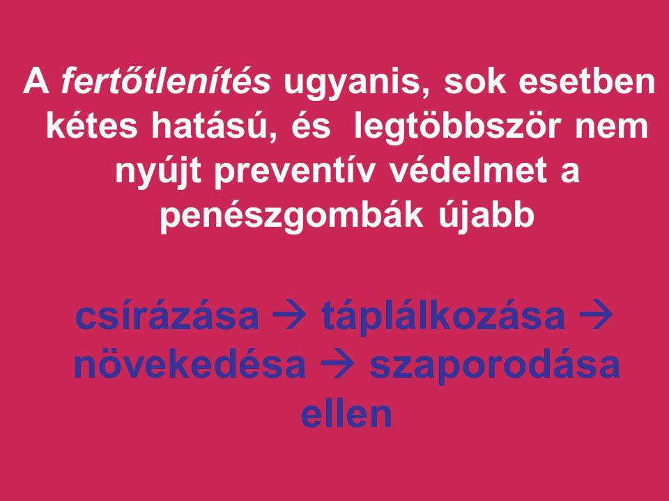 A fertőtlenítés ugyanis, sok esetben kétes hatású, és legtöbbször nem nyújt preventív védelmet a penészgombák újabb csírázása  táplálkozása  növeked