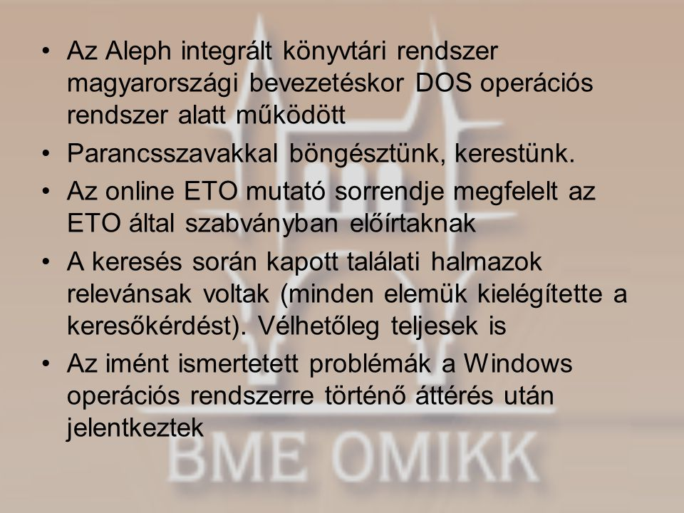 •Az Aleph integrált könyvtári rendszer magyarországi bevezetéskor DOS operációs rendszer alatt működött •Parancsszavakkal böngésztünk, kerestünk. •Az
