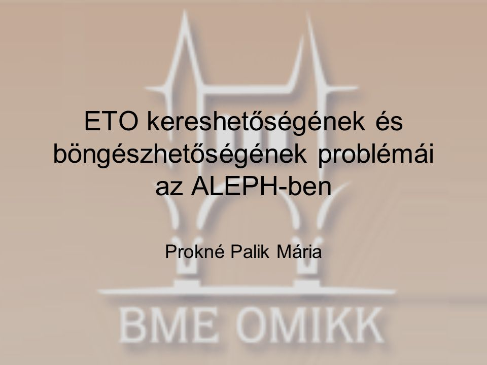 ETO kereshetőségének és böngészhetőségének problémái az ALEPH-ben Prokné Palik Mária