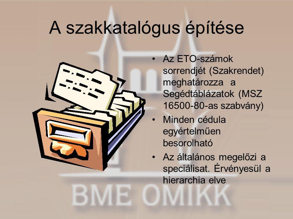 A szakkatalógus építése •Az ETO-számok sorrendjét (Szakrendet) meghatározza a Segédtáblázatok (MSZ 16500-80-as szabvány) •Minden cédula egyértelműen b