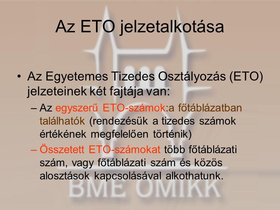 Az ETO jelzetalkotása •Az Egyetemes Tizedes Osztályozás (ETO) jelzeteinek két fajtája van: –Az egyszerű ETO-számok:a főtáblázatban találhatók (rendezé