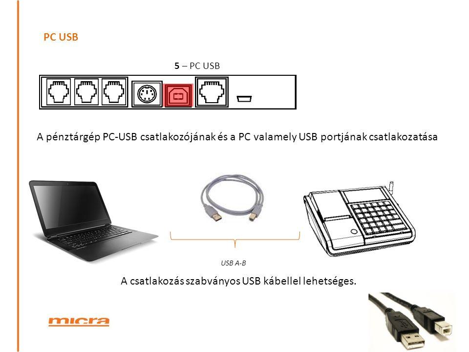 PC USB 5 – PC USB A csatlakozás szabványos USB kábellel lehetséges. A pénztárgép PC-USB csatlakozójának és a PC valamely USB portjának csatlakozatása