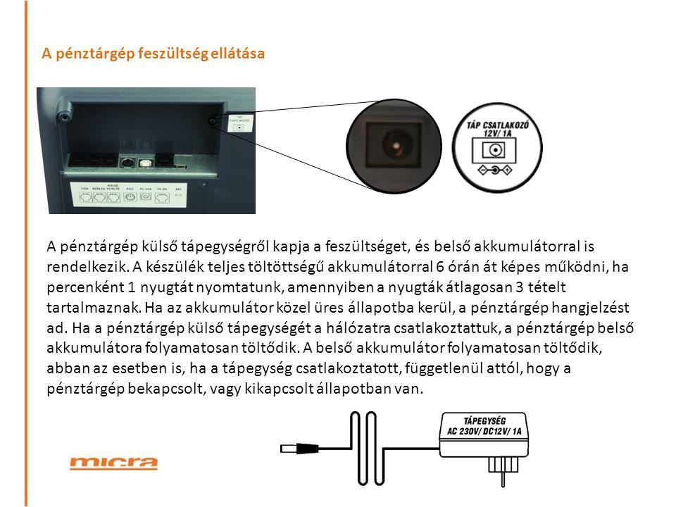 A pénztárgép feszültség ellátása A pénztárgép külső tápegységről kapja a feszültséget, és belső akkumulátorral is rendelkezik. A készülék teljes töltö