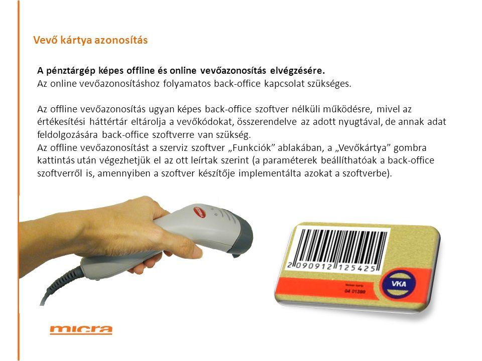 Vevő kártya azonosítás A pénztárgép képes offline és online vevőazonosítás elvégzésére. Az online vevőazonosításhoz folyamatos back-office kapcsolat s