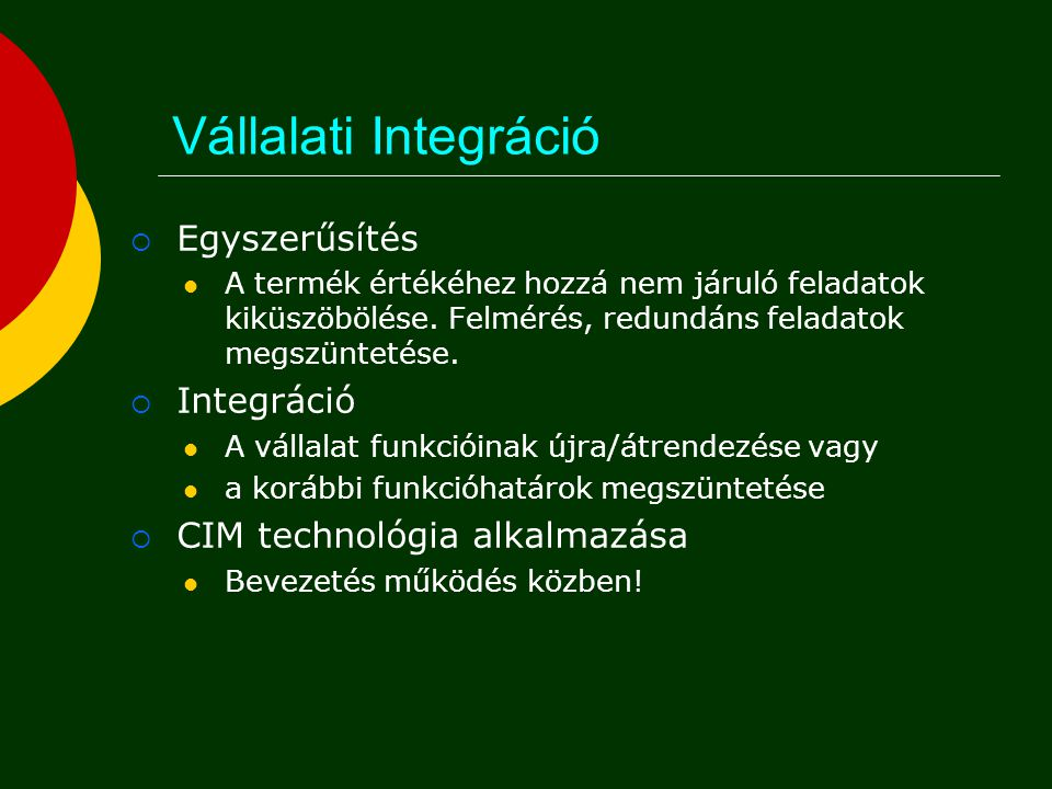 Integráció  Legfontosabb kérdés:  Hogyan integrálhatók a funkciók egységes egésszé?  Az egyes funkciókhoz telepített információs rendszerek  Saját